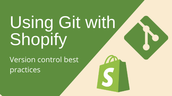 Using Git with Shopify: Version control best practices